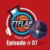 #TTFLPodcast - Episode # 07 - Version Courte