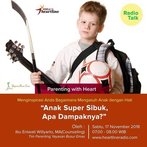 Parenting with Heart | Anak Super Sibuk, Apa Dampaknya? (17 November 2018)