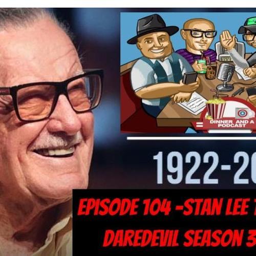 Episode 104 -Stan Lee Tribute And Daredevil Season 3 Review!