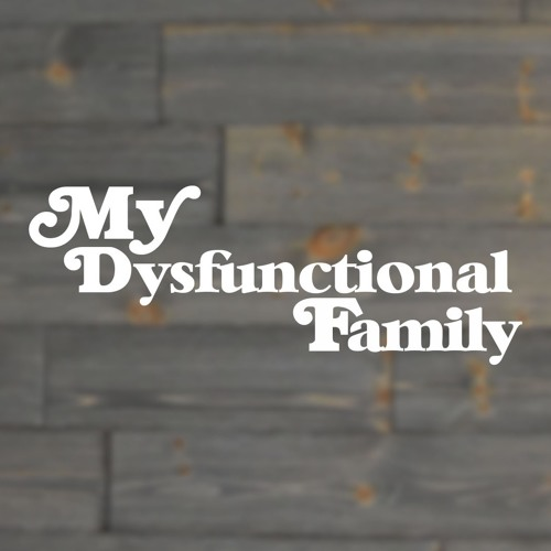 My Dysfunctional Family - Our Dysfunctional Family