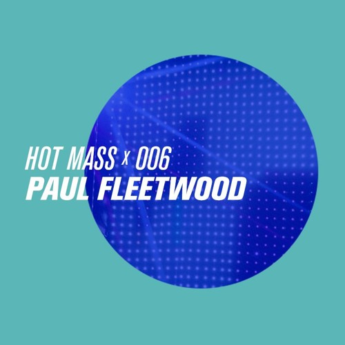 MASS CAST 006: Paul Fleetwood @ Hot Mass