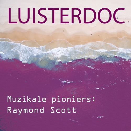 Muzikale pioniers: Raymond Scott