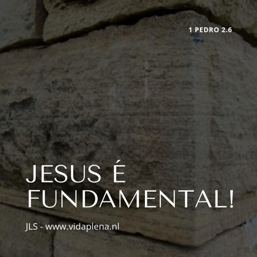 Jesus é fundamental!