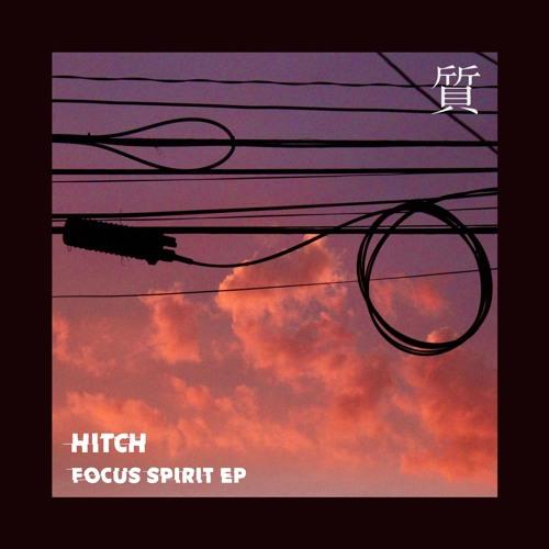 Hitch - Focus Spirit [EP] 2018