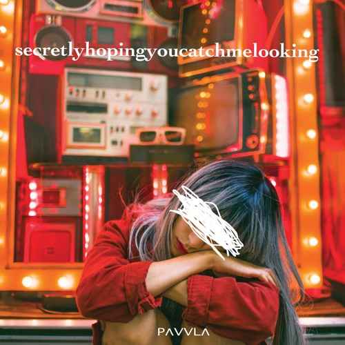 PAVVLA - secretly hoping you catch me looking
