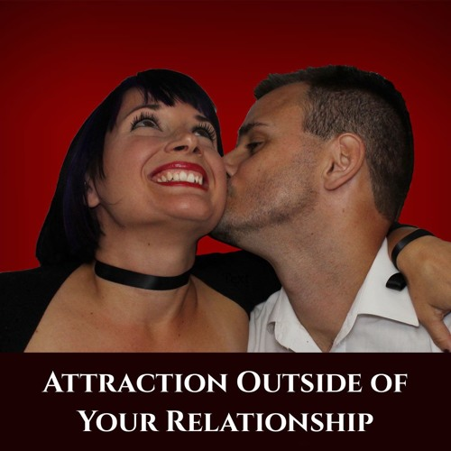 Attraction Outside of Your Relationship