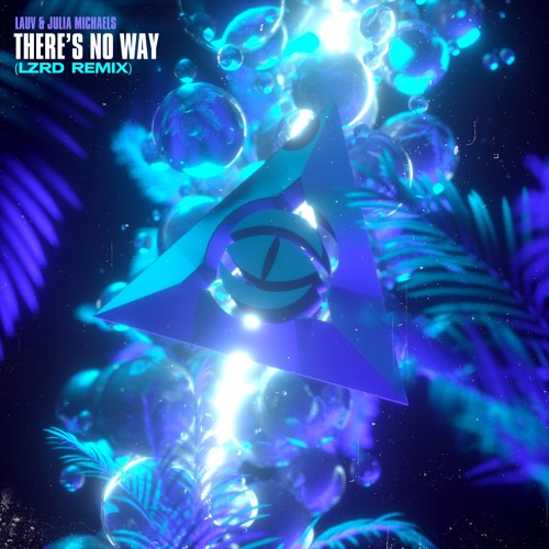 Lauv Ft. Julia Michaels - There's No Way (LZRD Remix)