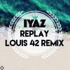 Iyaz - Replay (Louis 42 Remix) [FREE DOWNLOAD]