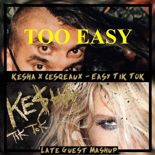 Kesha X Cesqeaux - Easy Tik Tok (Late Guest Mashup)
