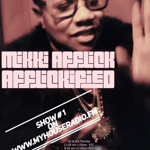 My House Radio Miiki Afflick  AfflickifieD™ Show 1