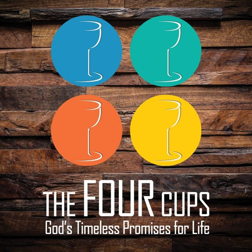 THE FOUR CUPS: The Promise of Fulfillment