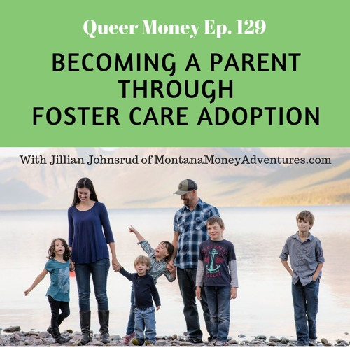 Becoming a Parent Through Foster Care Adoption - Queer Money Ep. 129