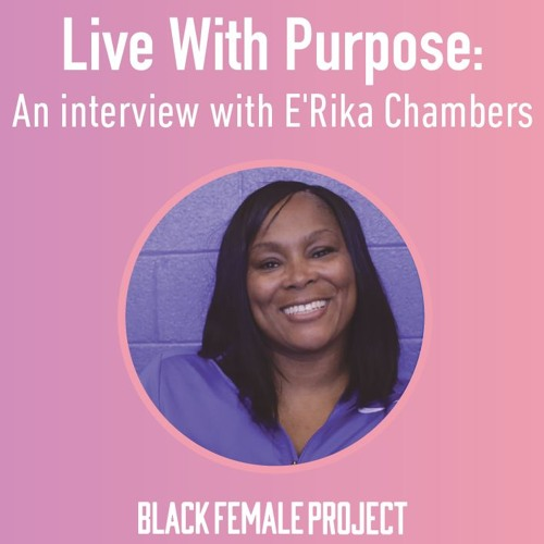 Live With Purpose: An Interview with E'Rika Chambers