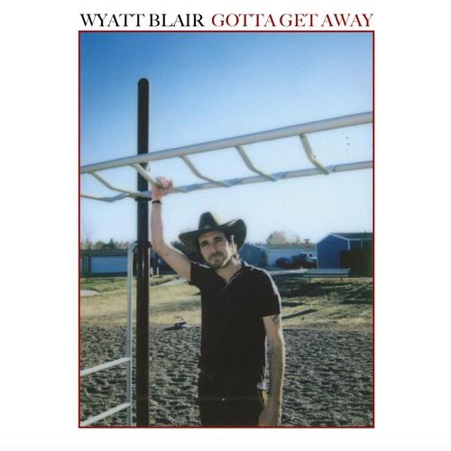 Wyatt Blair - Gotta Get Away