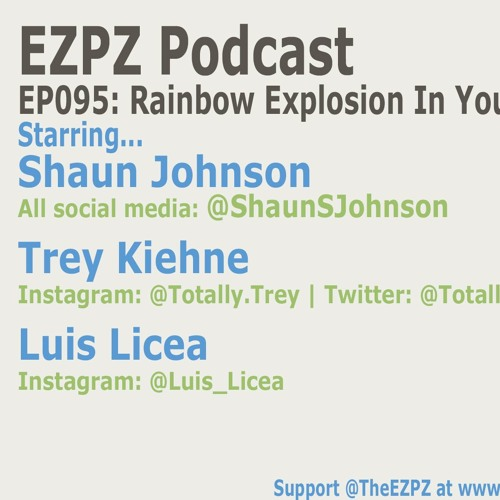 EZPZ Podcast EP095: Rainbow Explosion In Your Mouth