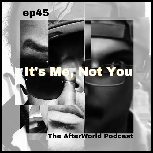 """Ep 45 """"Its Me, Not You"""""""