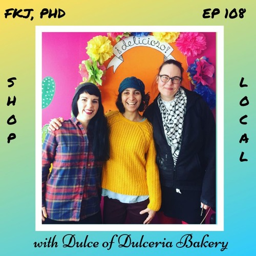 EP 108: Building Intentional and Intersectional Community in a Local Latinx Bakery
