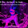 🔥🔥🔥El Dee,...Da King Of Da House,... 100% Non - Stop NightClub Greatest Hits 🔥🔥🔥FREE DOWNLOAD