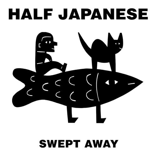 Half Japanese - Swept Away