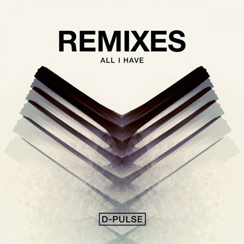 All I Have (D-Pulse Saturated remix)