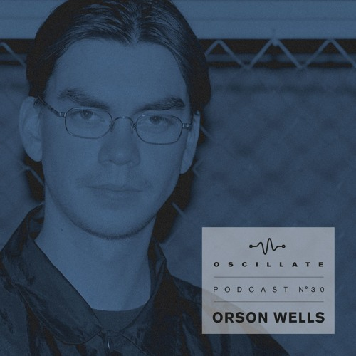 Oscillate Podcast N°30 selected and mixed by Orson Wells