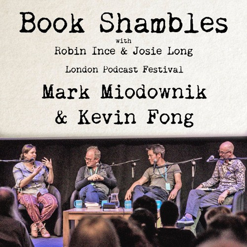 Book Shambles - Mark Miodownik and Kevin Fong - Live at the London Podcast Festival