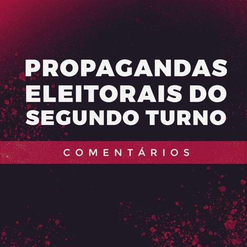 Propagandas Eleitorais Do Segundo Turno - Comentários