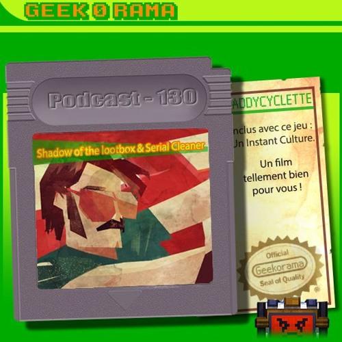 Episode 130 Geek'O'rama - Shadow of Loot Box & Serial Cleaner | IC : Her, le film où l'on aime l'IA!