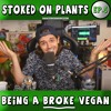 How to be a BROKE Vegan! | Stoked on Plants | Ep.5 w/ Paul Castro Jr.