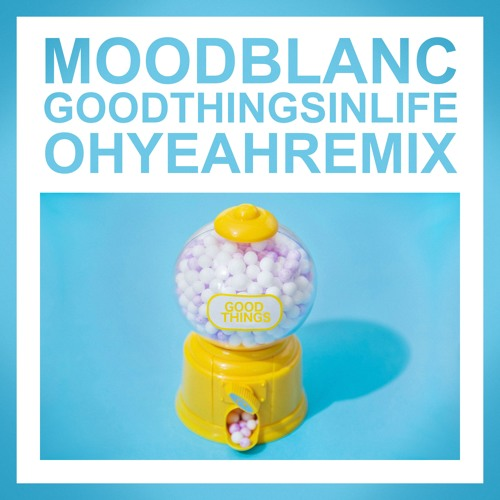 Moodblanc - Good Things In Life (OHYEAH Remix)