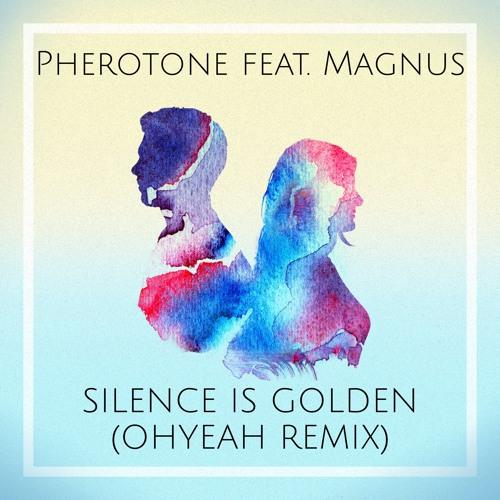 Pherotone feat. Magnus - Silence Is Golden (OHYEAH Remix)