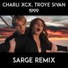 Charli XCX, Troye Sivan - 1999 (SARGE Remix)
