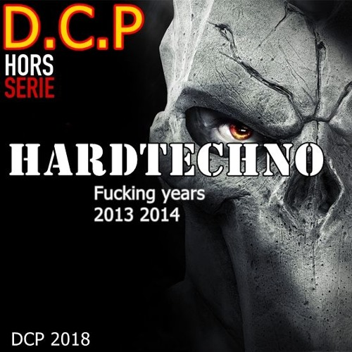 Fucking years - 2013 2014 HardTechno - Def .C. 4 DCP Hors serie