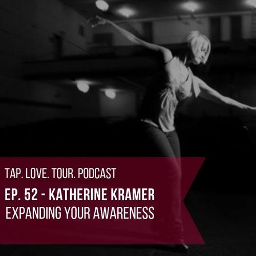 Episode 52: Katherine Kramer - Expanding Your Awareness