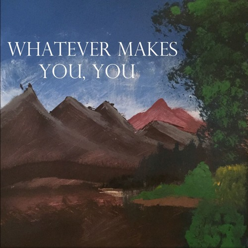 Whatever Makes You, You