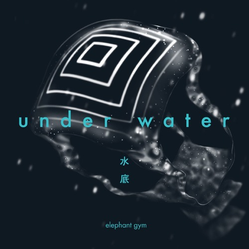 "Elephant Gym - ""Underwater"""