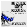 DJ PAULO- LIVING FOR DRUMS -Pt 2 (Afterhours) RE-ISSUE Feb '15