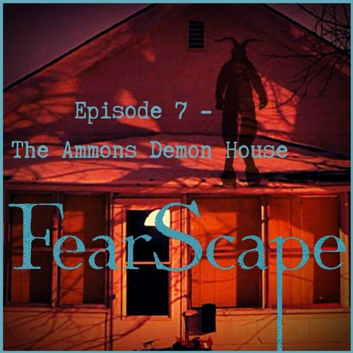 FearScape 7. The Ammons Demon House
