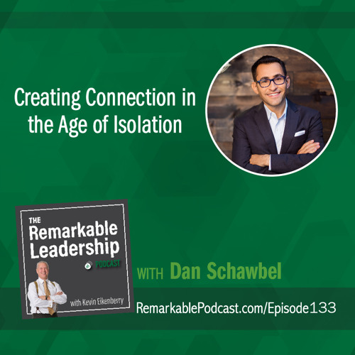 Creating Connection in the Age of Isolation with Dan Schawbel