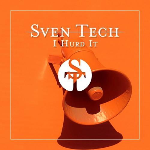 Sven Tech - I Hurd It [BOOTLEG] FREE DOWNLOAD!!