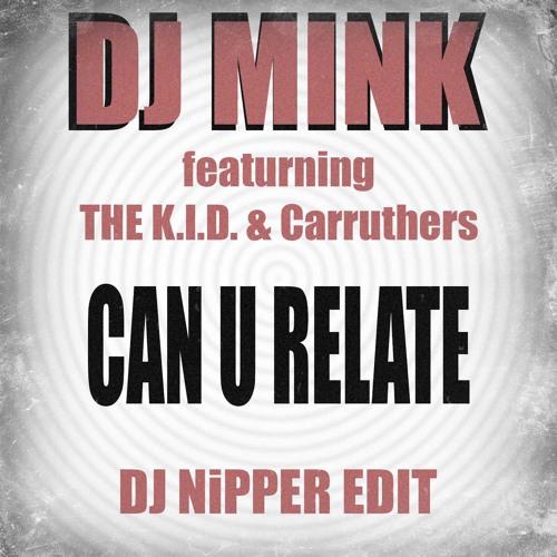 DJ Mink - Can U Relate (DJ Nipper Edit)