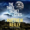 Three Secret Cities by Matthew Reilly, read by Sean Mangan
