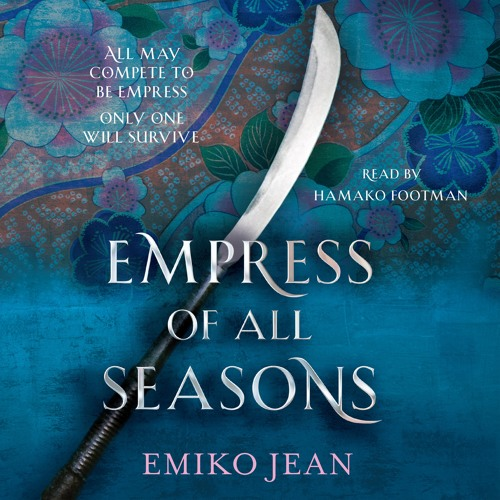 Empress Of All Seasons by Emiko Jean, read by Hanako Footman