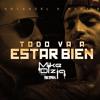 Mark B Feat Arcangel -Todo Va A Estar Bien (Mike Dizla Remix) Radio Version