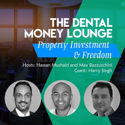 Episode 7: The Dental Money Lounge, Property Investment & Freedom, featuring Harry Singh