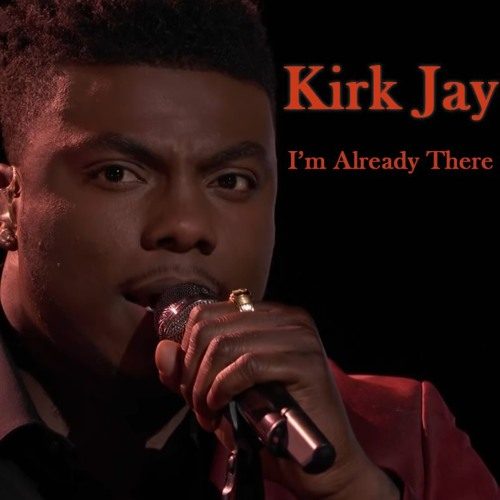 """Kirk Jay - """"I'm Already There"""" #The Voice 2018 *432hz"""