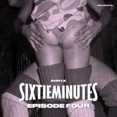 SIXTIE MINUTES w/ DVNFLX · S05 Episode 004