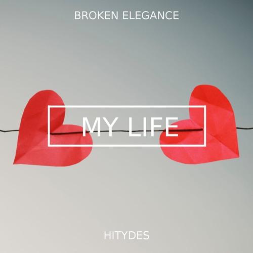 Broken Elegance Feat. HiTydes - My Life [FREE]