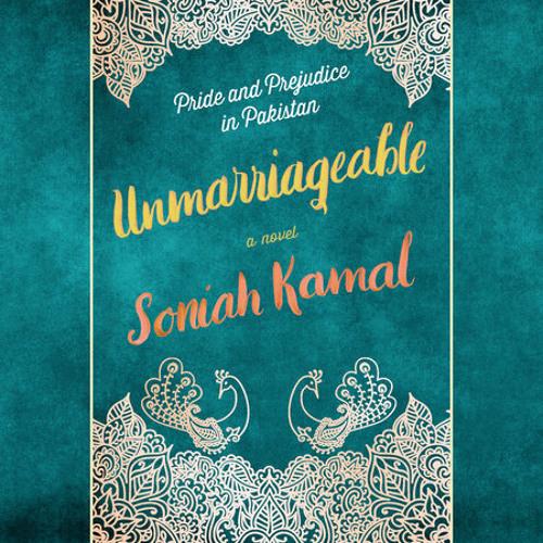 Unmarriageable by Soniah Kamal, read by Soniah Kamal