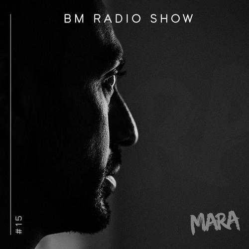 BM RADIO SHOW #0015 By Dj MARA
